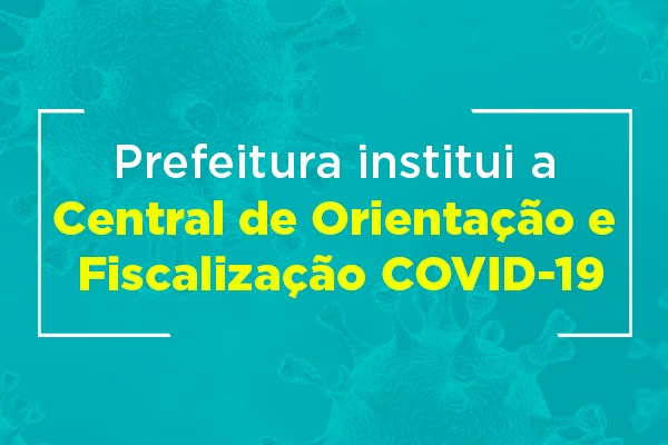 Prefeitura institui Central de Orientação e Fiscalização para Enfrentamento à COVID-19